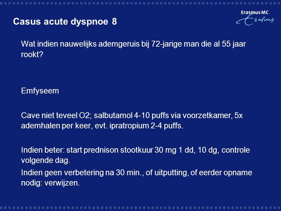 Casus acute dyspnoe 8  Wat indien nauwelijks ademgeruis bij 72-jarige man die al 55 jaar rookt.