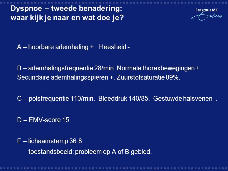 Dyspnoe – evaluatie 2  B-probleem: wat nu?  Huisartsgeneeskundig: anamnese en lich.ond.