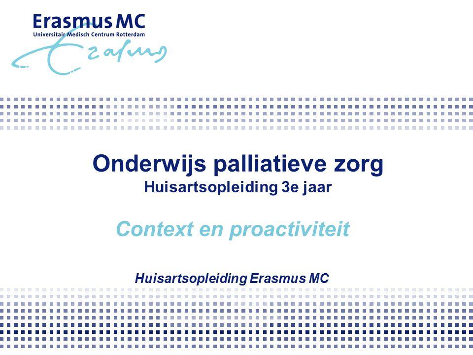 Onderwijs palliatieve zorg Huisartsopleiding 3e jaar Context en proactiviteit Huisartsopleiding Erasmus MC
