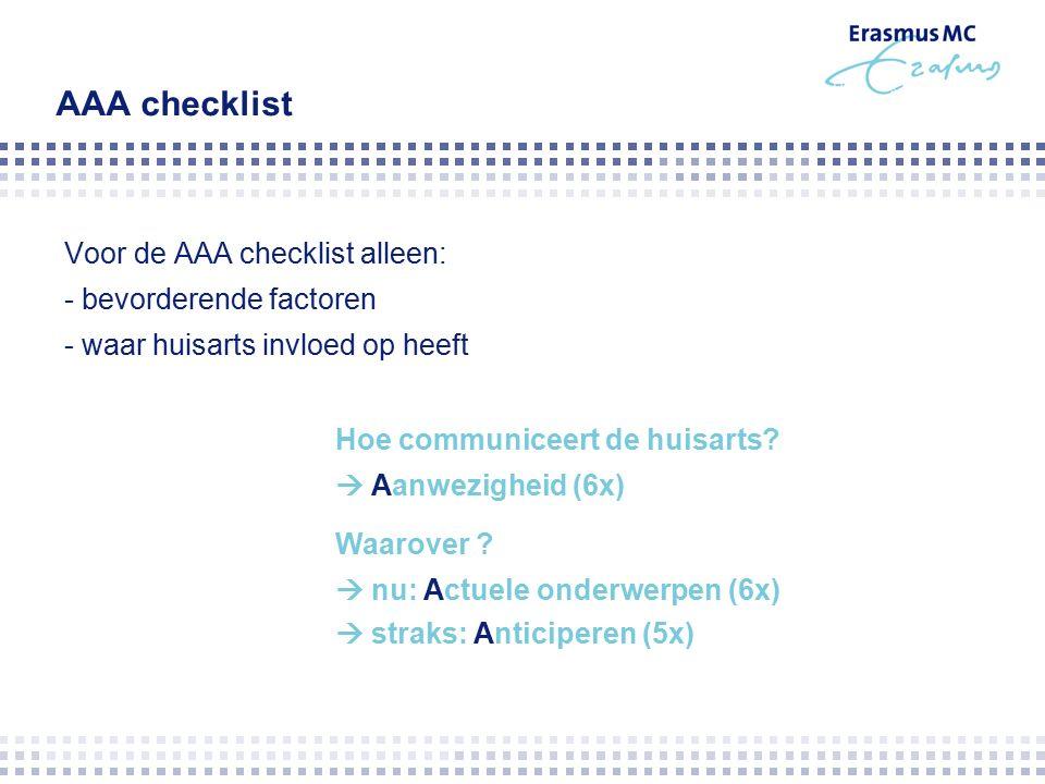 AAA checklist Voor de AAA checklist alleen: - bevorderende factoren - waar huisarts invloed op heeft Hoe communiceert de huisarts.