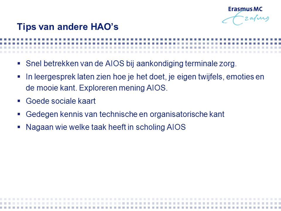 Tips van andere HAO's  Snel betrekken van de AIOS bij aankondiging terminale zorg.