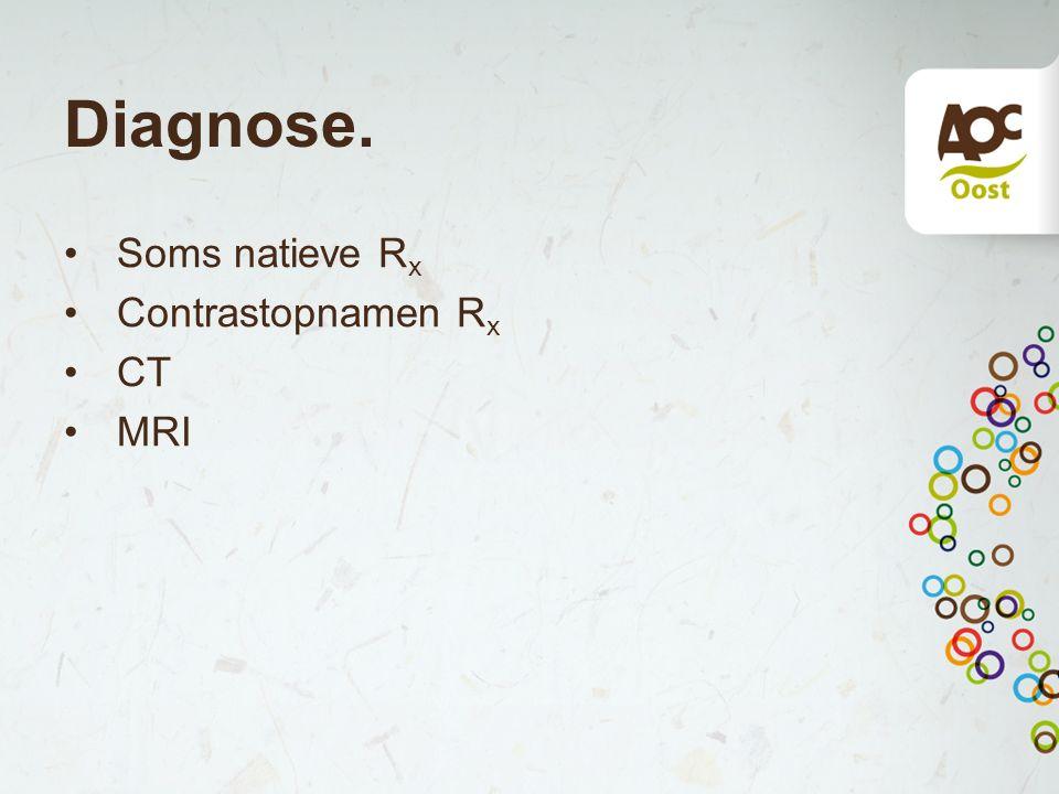 Diagnose. Soms natieve R x Contrastopnamen R x CT MRI
