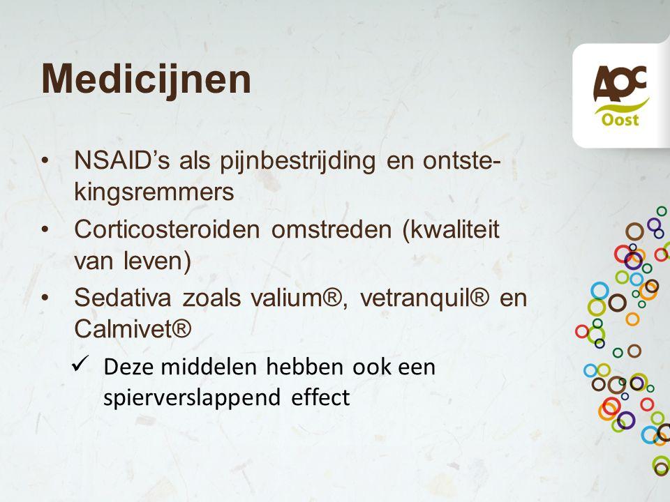Medicijnen NSAID's als pijnbestrijding en ontste- kingsremmers Corticosteroiden omstreden (kwaliteit van leven) Sedativa zoals valium®, vetranquil® en