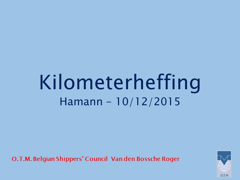 Kilometerheffing Hamann - 10/12/2015 O.T.M. Belgian Shippers' Council Van den Bossche Roger