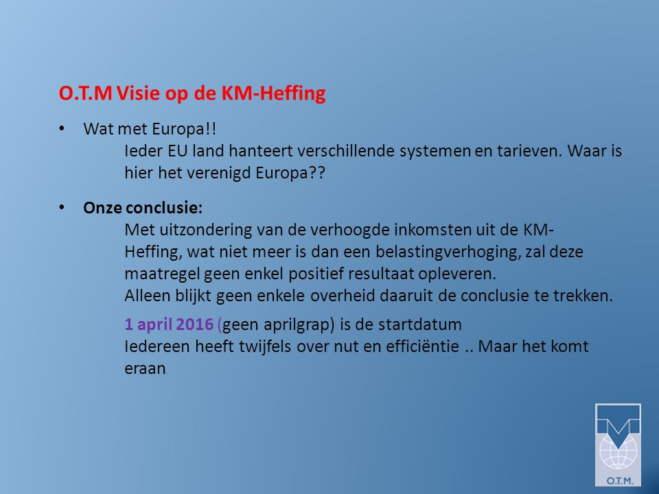 O.T.M Visie op de KM-Heffing Wat met Europa!.