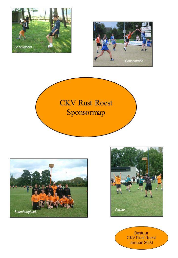 Sponsormap Rust Roest1 CKV Rust Roest Sponsormap Bestuur CKV Rust Roest Januari 2003 Gezelligheid... Plezier... Concentratie... Saamhorigheid...