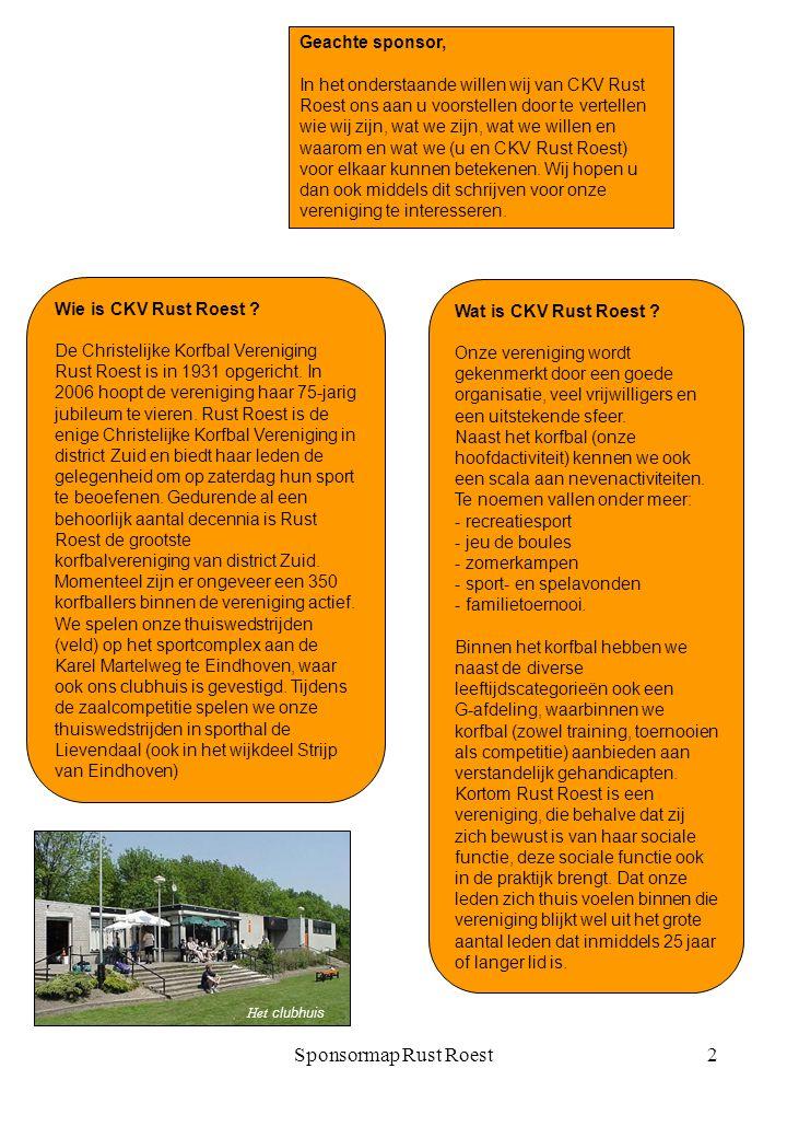 Sponsormap Rust Roest2 Geachte sponsor, In het onderstaande willen wij van CKV Rust Roest ons aan u voorstellen door te vertellen wie wij zijn, wat we zijn, wat we willen en waarom en wat we (u en CKV Rust Roest) voor elkaar kunnen betekenen.