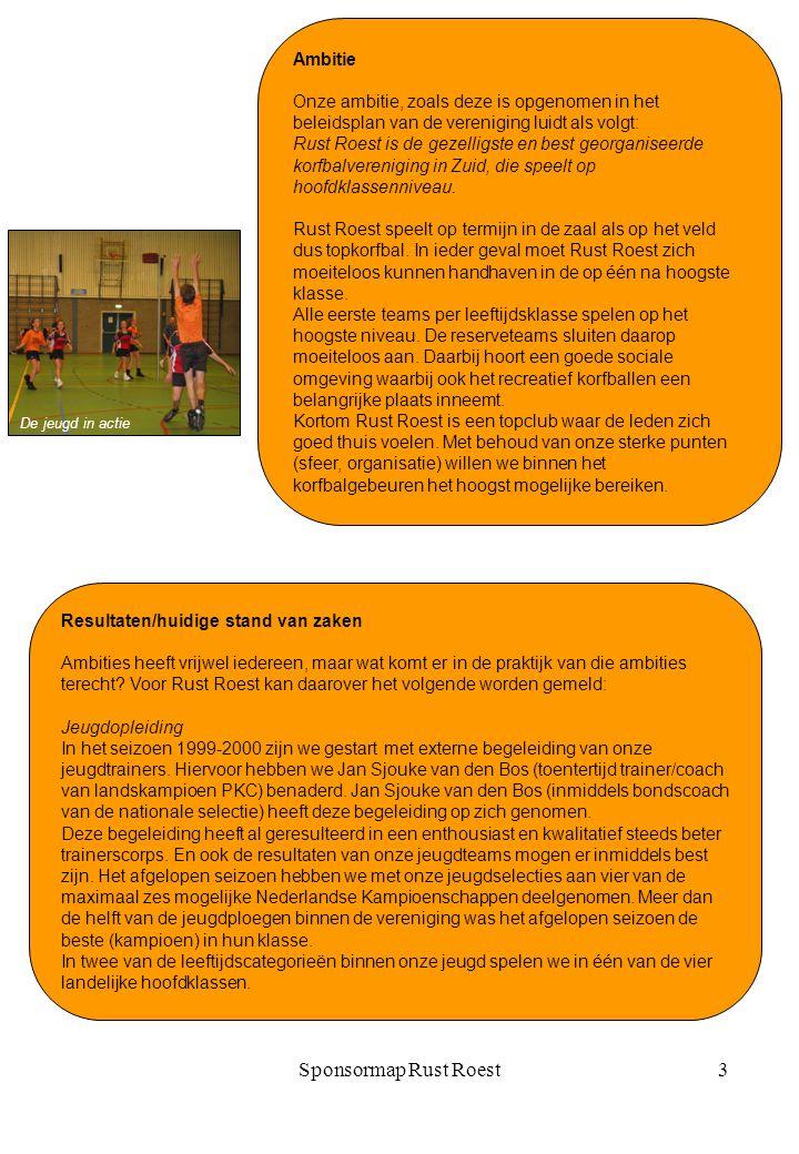 Sponsormap Rust Roest3 Ambitie Onze ambitie, zoals deze is opgenomen in het beleidsplan van de vereniging luidt als volgt: Rust Roest is de gezelligste en best georganiseerde korfbalvereniging in Zuid, die speelt op hoofdklassenniveau.