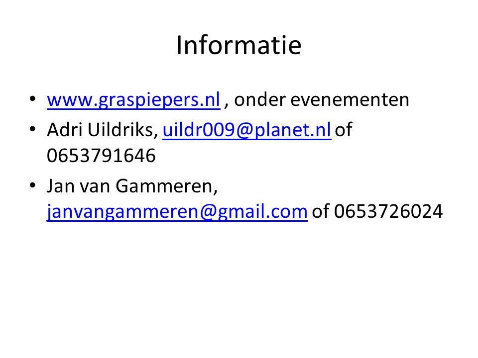 Informatie www.graspiepers.nl, onder evenementen www.graspiepers.nl Adri Uildriks, uildr009@planet.nl of 0653791646uildr009@planet.nl Jan van Gammeren