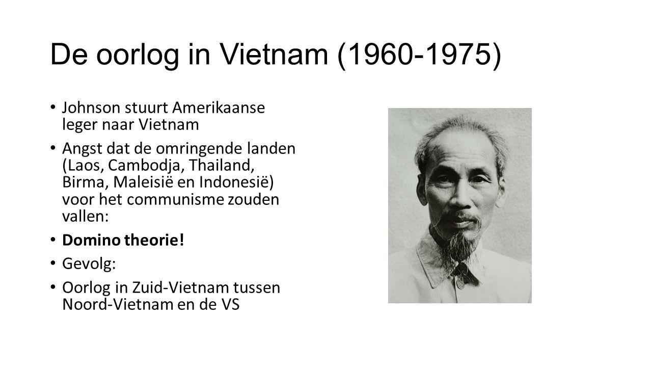 De oorlog in Vietnam (1960-1975) Johnson stuurt Amerikaanse leger naar Vietnam Angst dat de omringende landen (Laos, Cambodja, Thailand, Birma, Maleisië en Indonesië) voor het communisme zouden vallen: Domino theorie.