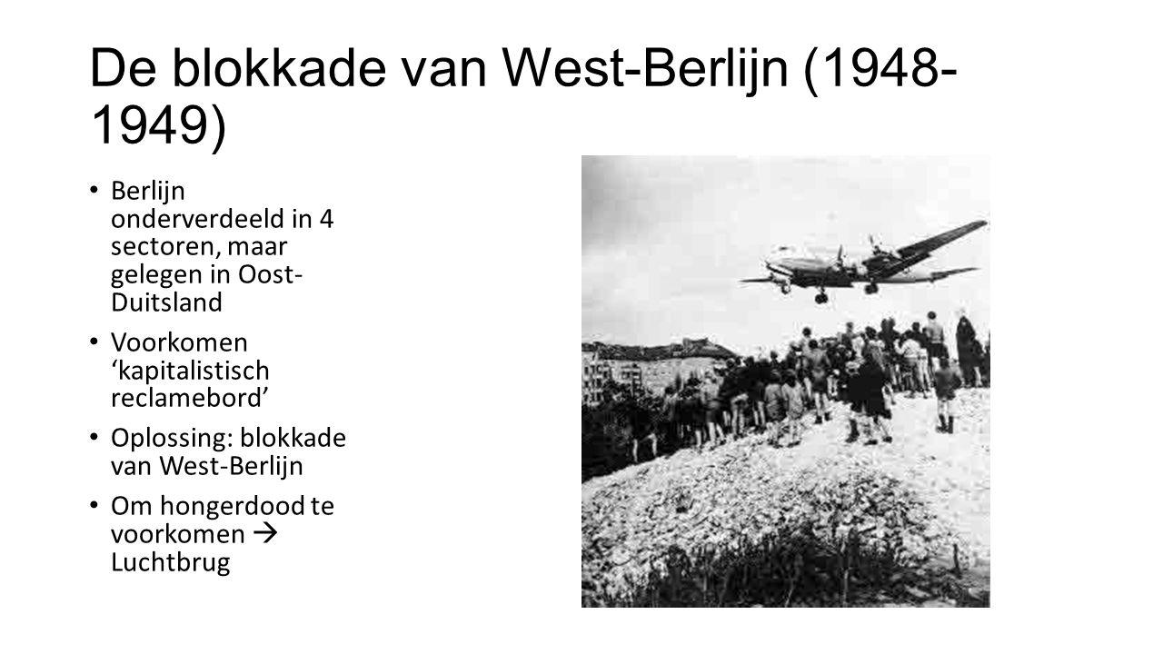 De blokkade van West-Berlijn (1948- 1949) Gevolgen: Opkomst NATO (NAVO) 1949 BRD lid van NATO (NAVO) 1954 Reactie SU op NATO  Warschaupact 1955
