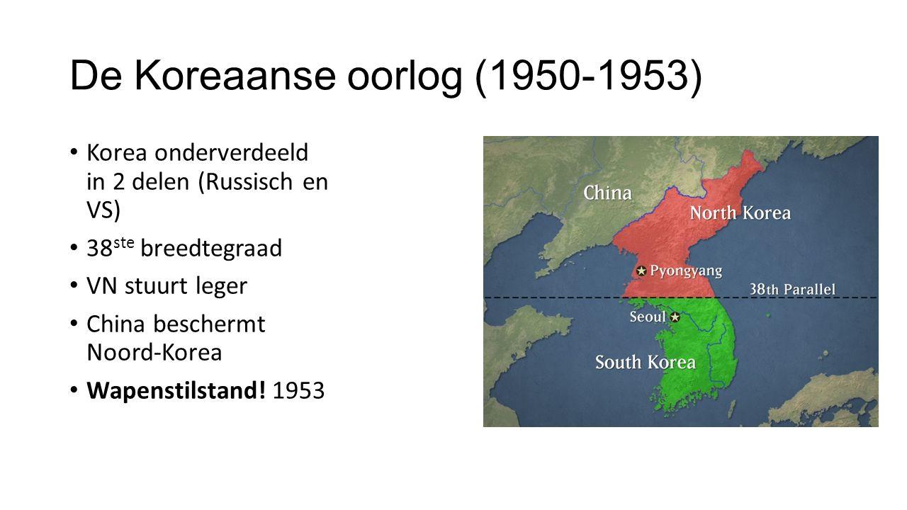 De Koreaanse oorlog (1950-1953) Korea onderverdeeld in 2 delen (Russisch en VS) 38 ste breedtegraad VN stuurt leger China beschermt Noord-Korea Wapenstilstand.