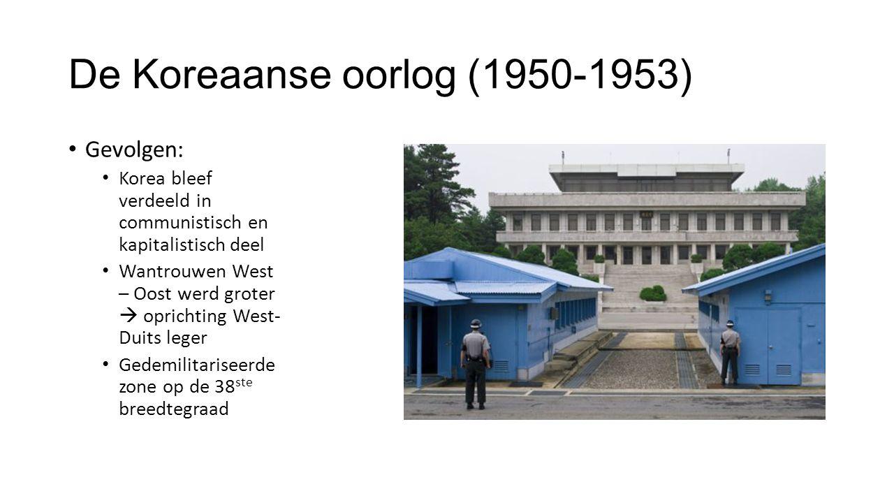 De Koreaanse oorlog (1950-1953) Gevolgen: Korea bleef verdeeld in communistisch en kapitalistisch deel Wantrouwen West – Oost werd groter  oprichting West- Duits leger Gedemilitariseerde zone op de 38 ste breedtegraad