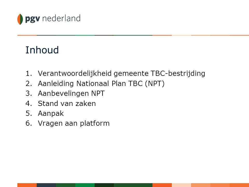 Inhoud 1.Verantwoordelijkheid gemeente TBC-bestrijding 2.Aanleiding Nationaal Plan TBC (NPT) 3.Aanbevelingen NPT 4.Stand van zaken 5.Aanpak 6.Vragen a