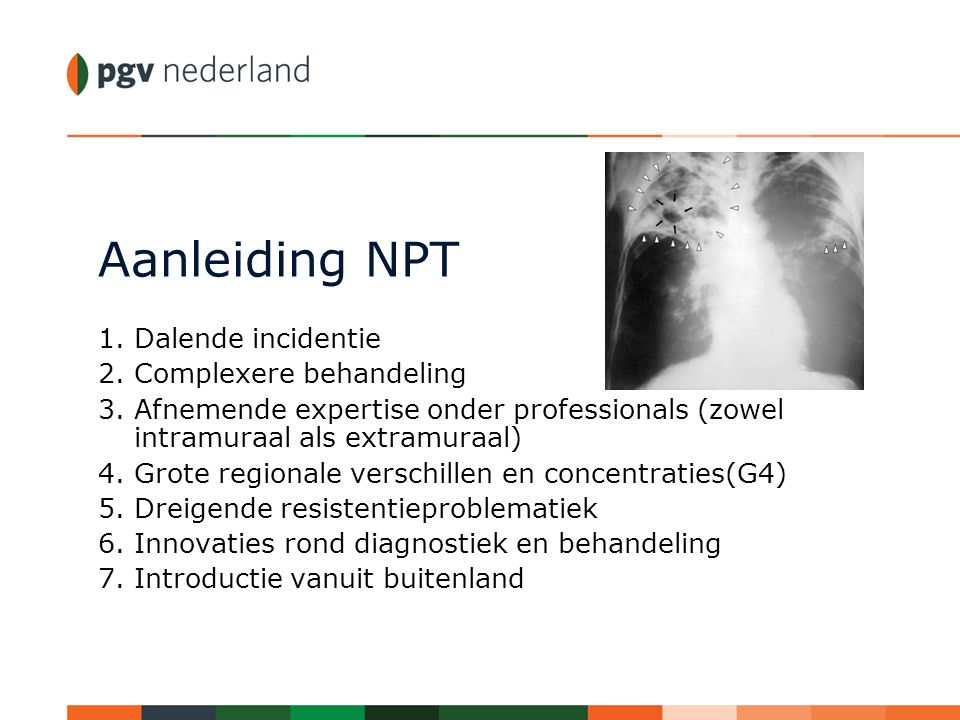 Aanleiding NPT 1.Dalende incidentie 2.Complexere behandeling 3.Afnemende expertise onder professionals (zowel intramuraal als extramuraal) 4.Grote reg