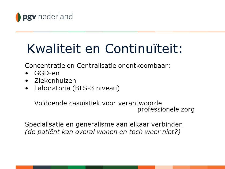 Kwaliteit en Continuïteit: Concentratie en Centralisatie onontkoombaar: GGD-en Ziekenhuizen Laboratoria (BLS-3 niveau) Voldoende casuïstiek voor veran