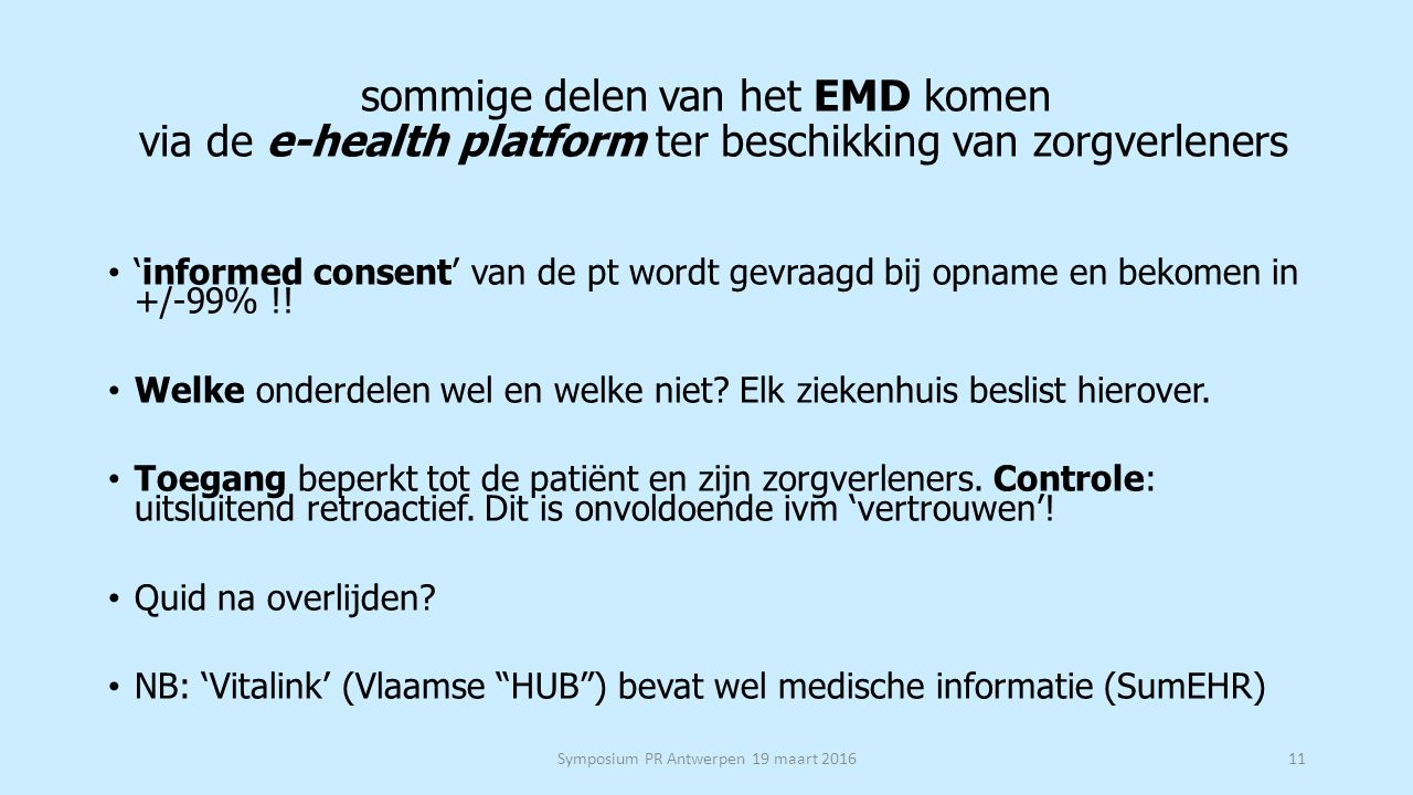 sommige delen van het EMD komen via de e-health platform ter beschikking van zorgverleners 'informed consent' van de pt wordt gevraagd bij opname en bekomen in +/-99% !.