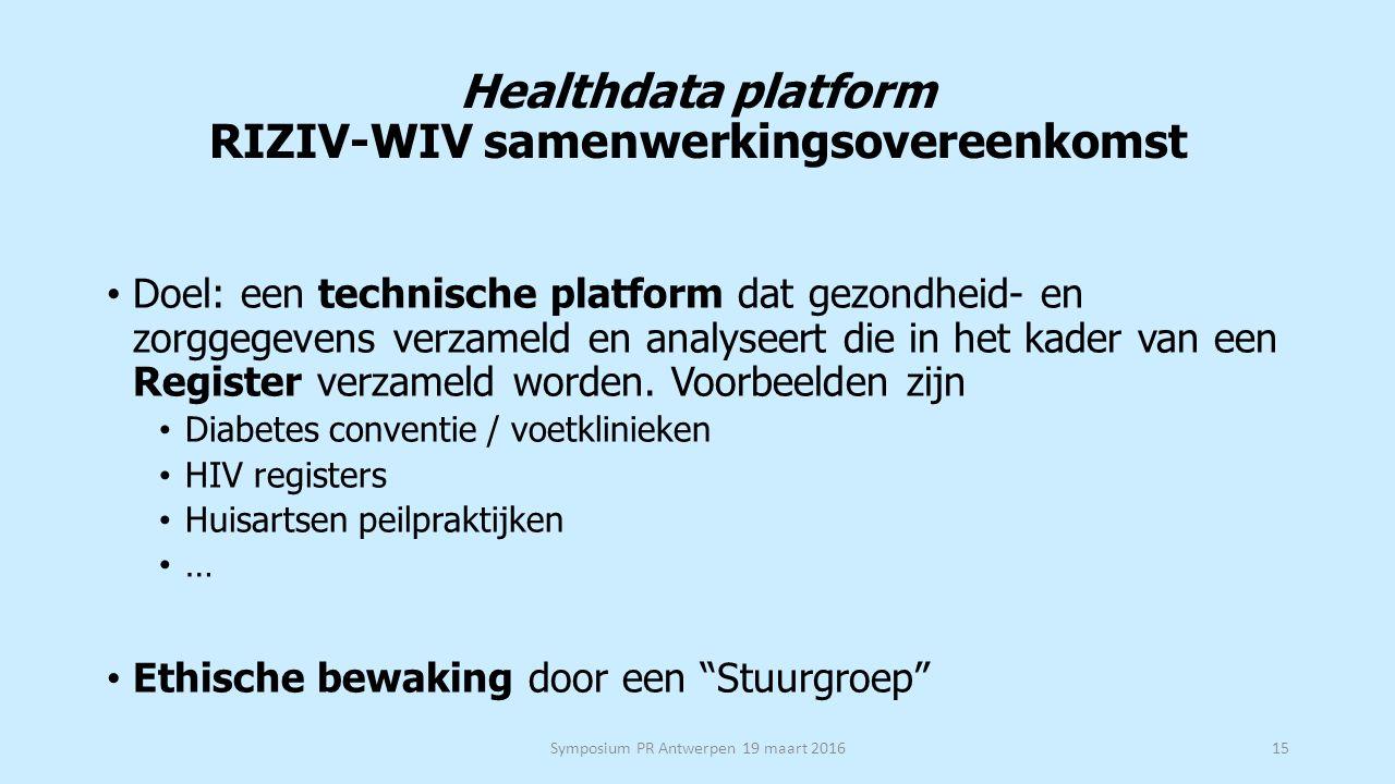 Healthdata platform RIZIV-WIV samenwerkingsovereenkomst Doel: een technische platform dat gezondheid- en zorggegevens verzameld en analyseert die in het kader van een Register verzameld worden.