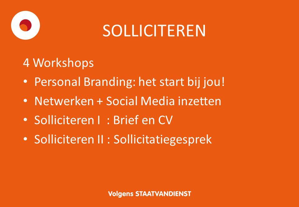 SOLLICITEREN 4 Workshops Personal Branding: het start bij jou! Netwerken + Social Media inzetten Solliciteren I : Brief en CV Solliciteren II : Sollic