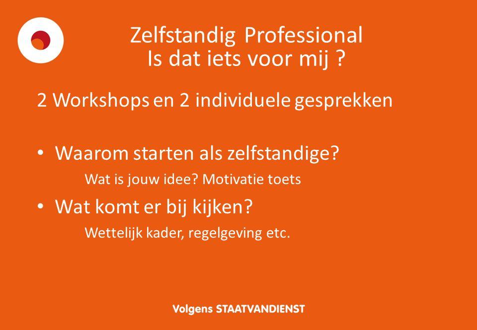 Zelfstandig Professional Is dat iets voor mij ? 2 Workshops en 2 individuele gesprekken Waarom starten als zelfstandige? Wat is jouw idee? Motivatie t