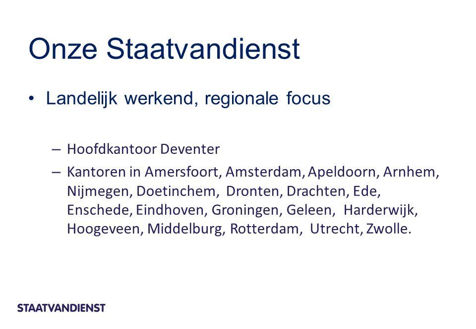 Onze Staatvandienst Landelijk werkend, regionale focus – Hoofdkantoor Deventer – Kantoren in Amersfoort, Amsterdam, Apeldoorn, Arnhem, Nijmegen, Doetinchem, Dronten, Drachten, Ede, Enschede, Eindhoven, Groningen, Geleen, Harderwijk, Hoogeveen, Middelburg, Rotterdam, Utrecht, Zwolle.