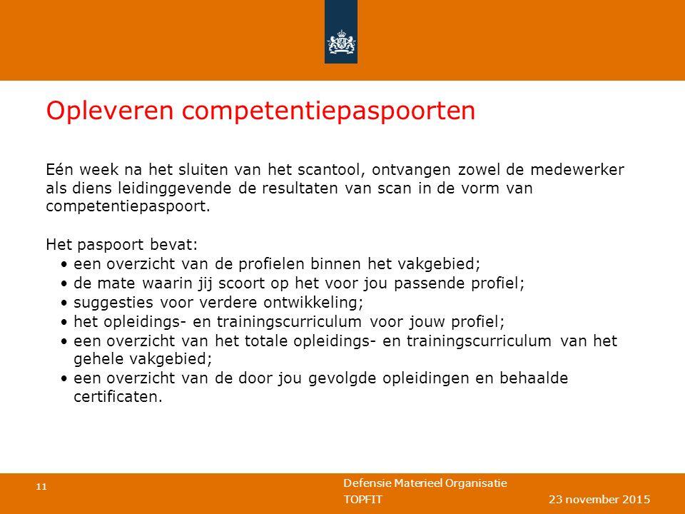 Defensie Materieel Organisatie 11 TOPFIT 23 november 2015 Opleveren competentiepaspoorten Eén week na het sluiten van het scantool, ontvangen zowel de