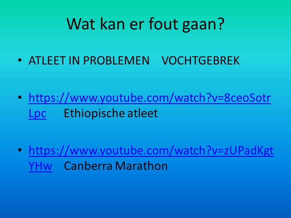 Wat kan er fout gaan? ATLEET IN PROBLEMEN VOCHTGEBREK https://www.youtube.com/watch?v=8ceoSotr Lpc Ethiopische atleet https://www.youtube.com/watch?v=
