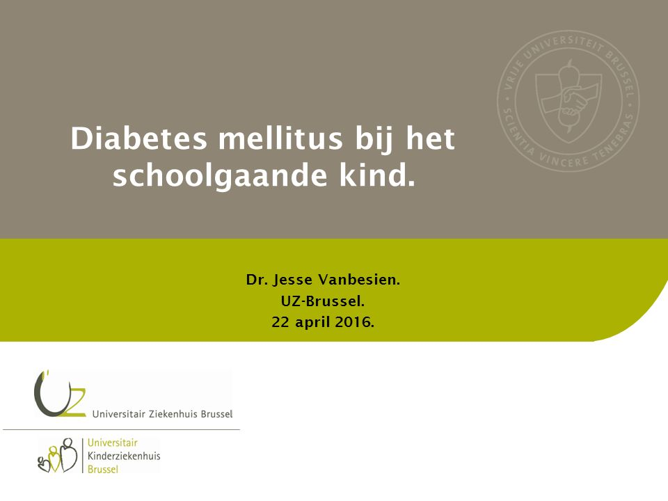 Diabetes mellitus bij het schoolgaande kind. Dr. Jesse Vanbesien. UZ-Brussel. 22 april 2016.