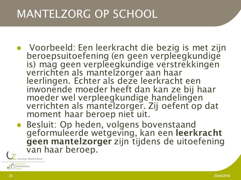 MANTELZORG OP SCHOOL Voorbeeld: Een leerkracht die bezig is met zijn beroepsuitoefening (en geen verpleegkundige is) mag geen verpleegkundige verstrekkingen verrichten als mantelzorger aan haar leerlingen.