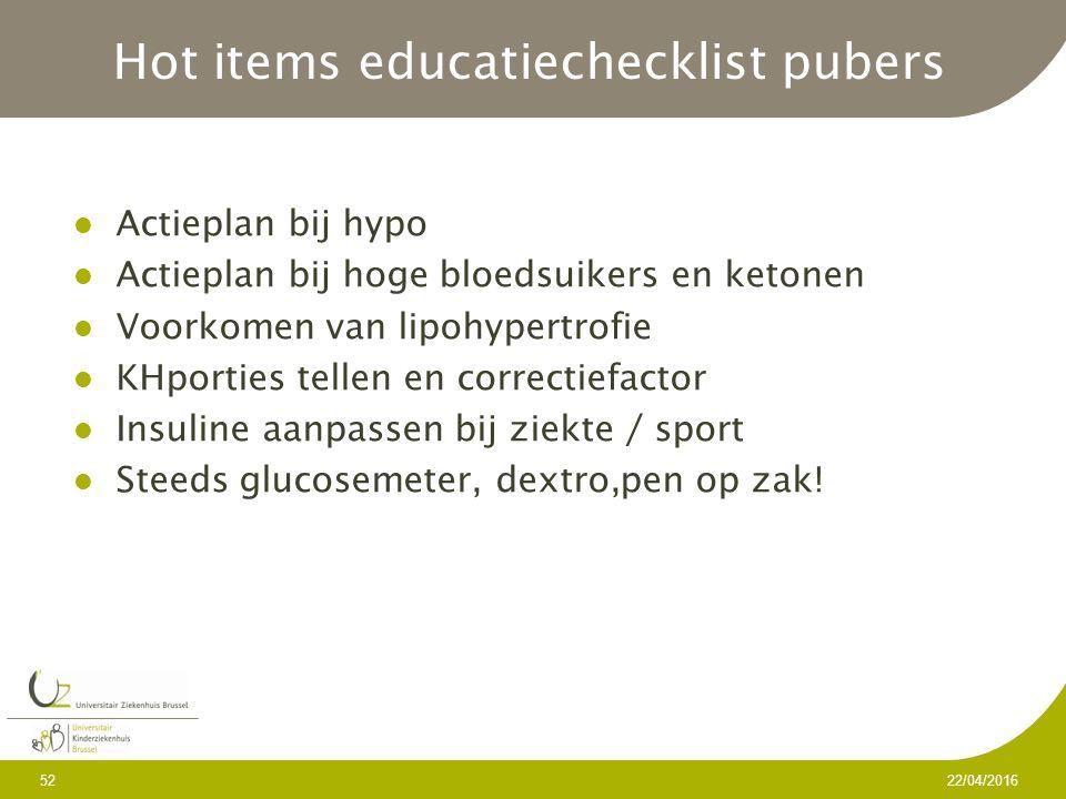 Hot items educatiechecklist pubers Actieplan bij hypo Actieplan bij hoge bloedsuikers en ketonen Voorkomen van lipohypertrofie KHporties tellen en correctiefactor Insuline aanpassen bij ziekte / sport Steeds glucosemeter, dextro,pen op zak.