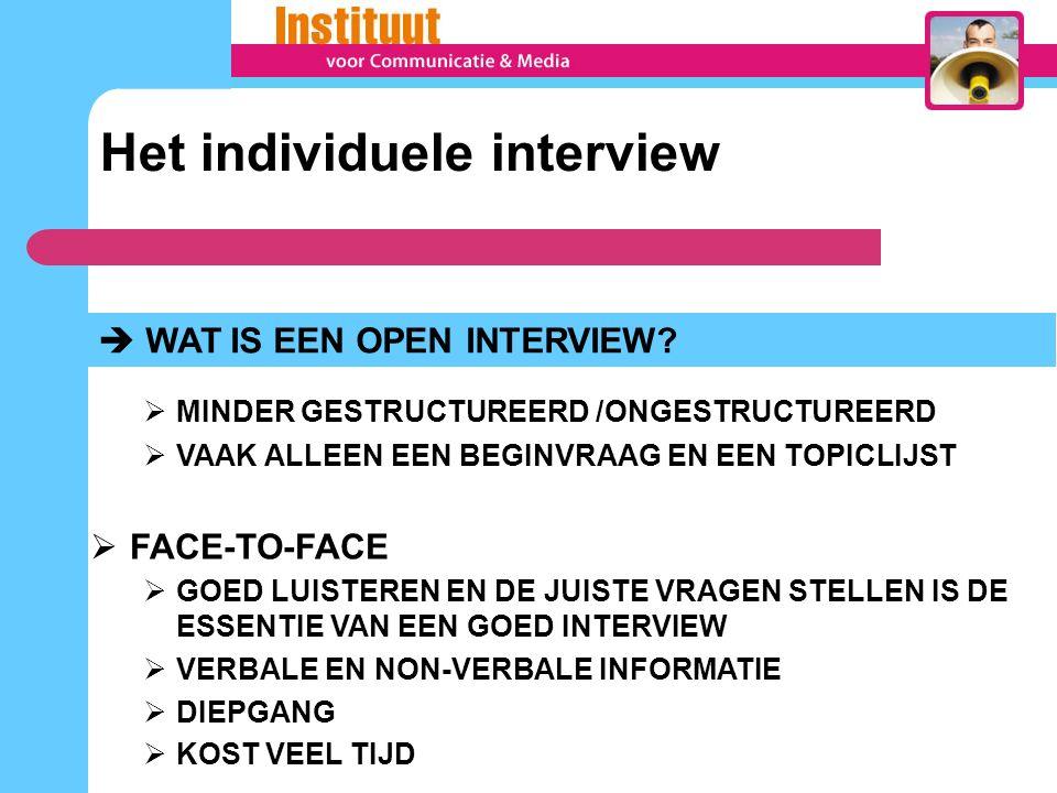  WAT IS EEN OPEN INTERVIEW?  MINDER GESTRUCTUREERD /ONGESTRUCTUREERD  VAAK ALLEEN EEN BEGINVRAAG EN EEN TOPICLIJST  FACE-TO-FACE  GOED LUISTEREN