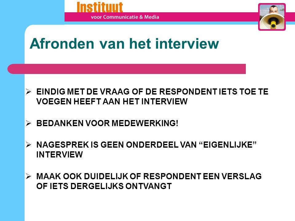  EINDIG MET DE VRAAG OF DE RESPONDENT IETS TOE TE VOEGEN HEEFT AAN HET INTERVIEW  BEDANKEN VOOR MEDEWERKING.