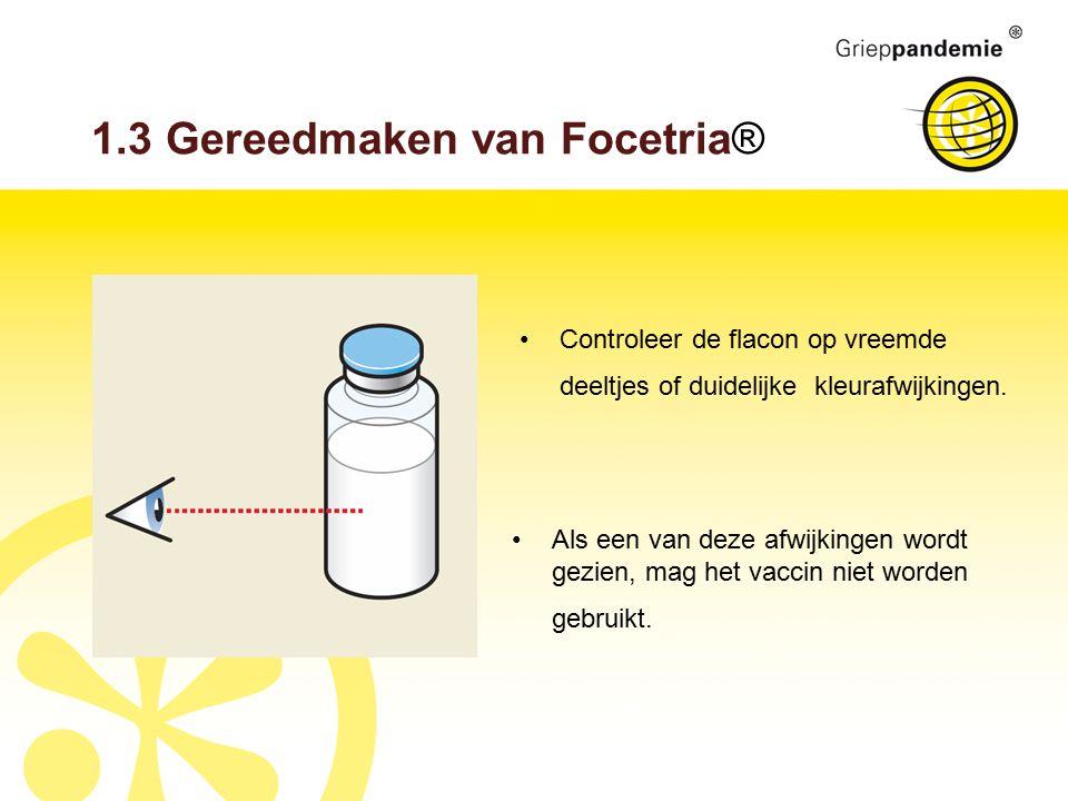 1.3 Gereedmaken van Focetria® Controleer de flacon op vreemde deeltjes of duidelijke kleurafwijkingen. Als een van deze afwijkingen wordt gezien, mag