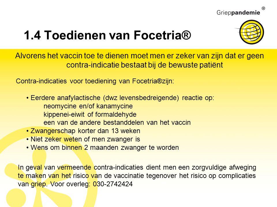 1.4 Toedienen van Focetria® Alvorens het vaccin toe te dienen moet men er zeker van zijn dat er geen contra-indicatie bestaat bij de bewuste patiënt C