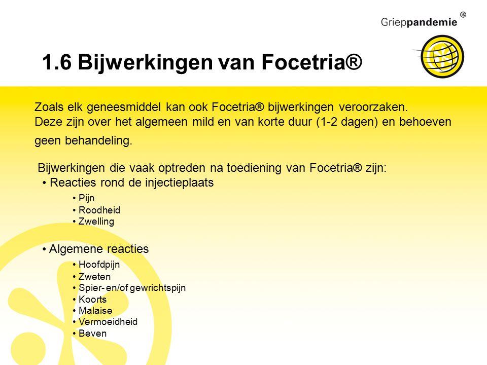 1.6 Bijwerkingen van Focetria® Zoals elk geneesmiddel kan ook Focetria® bijwerkingen veroorzaken.