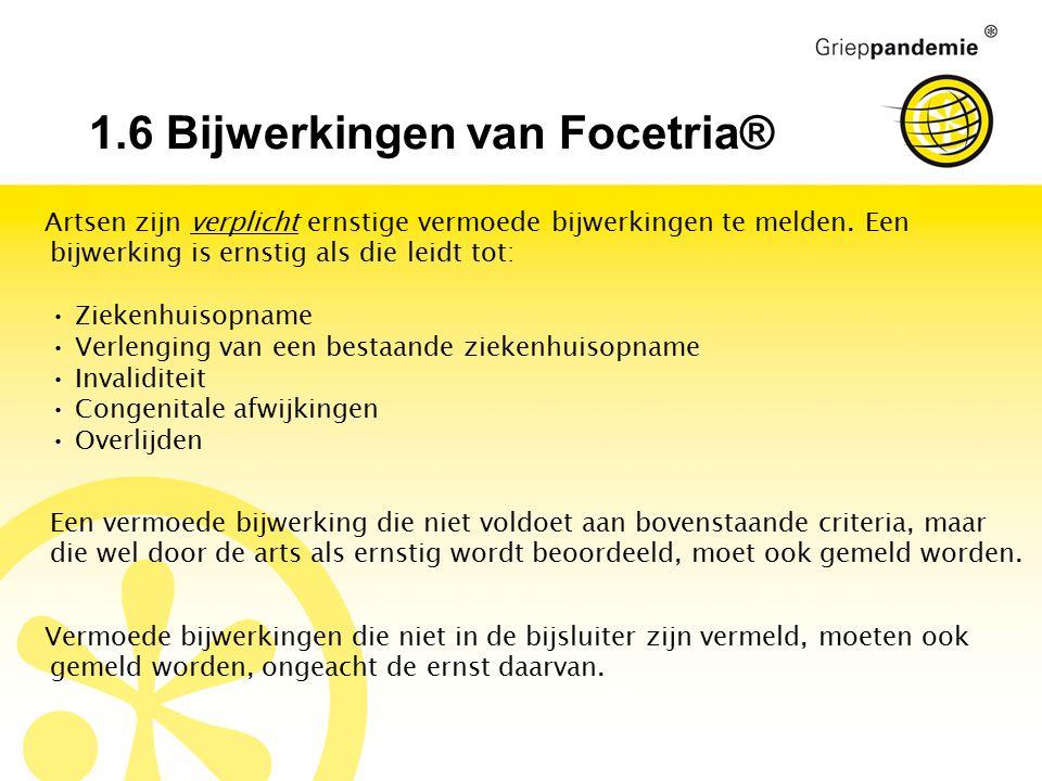 1.6 Bijwerkingen van Focetria® Artsen zijn verplicht ernstige vermoede bijwerkingen te melden. Een bijwerking is ernstig als die leidt tot: Ziekenhuis