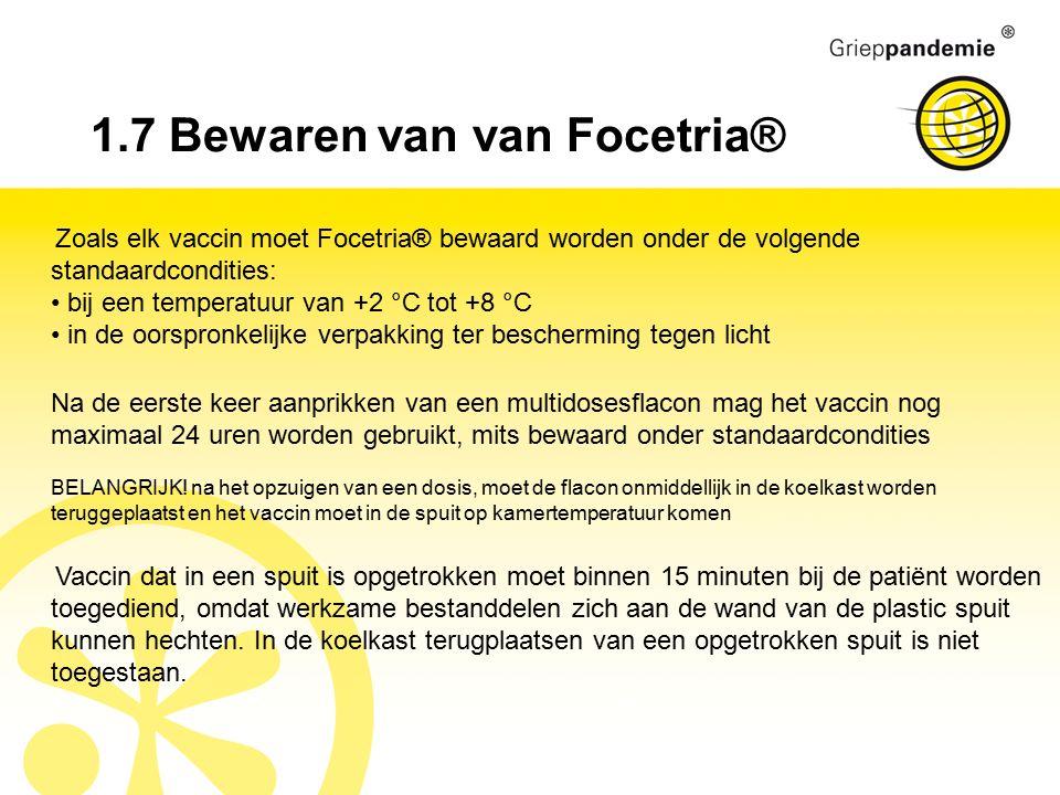 Zoals elk vaccin moet Focetria® bewaard worden onder de volgende standaardcondities: bij een temperatuur van +2 °C tot +8 °C in de oorspronkelijke ver