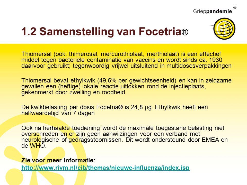 1.2 Samenstelling van Focetria ® Thiomersal (ook: thimerosal, mercurothiolaat, merthiolaat) is een effectief middel tegen bacteriële contaminatie van vaccins en wordt sinds ca.