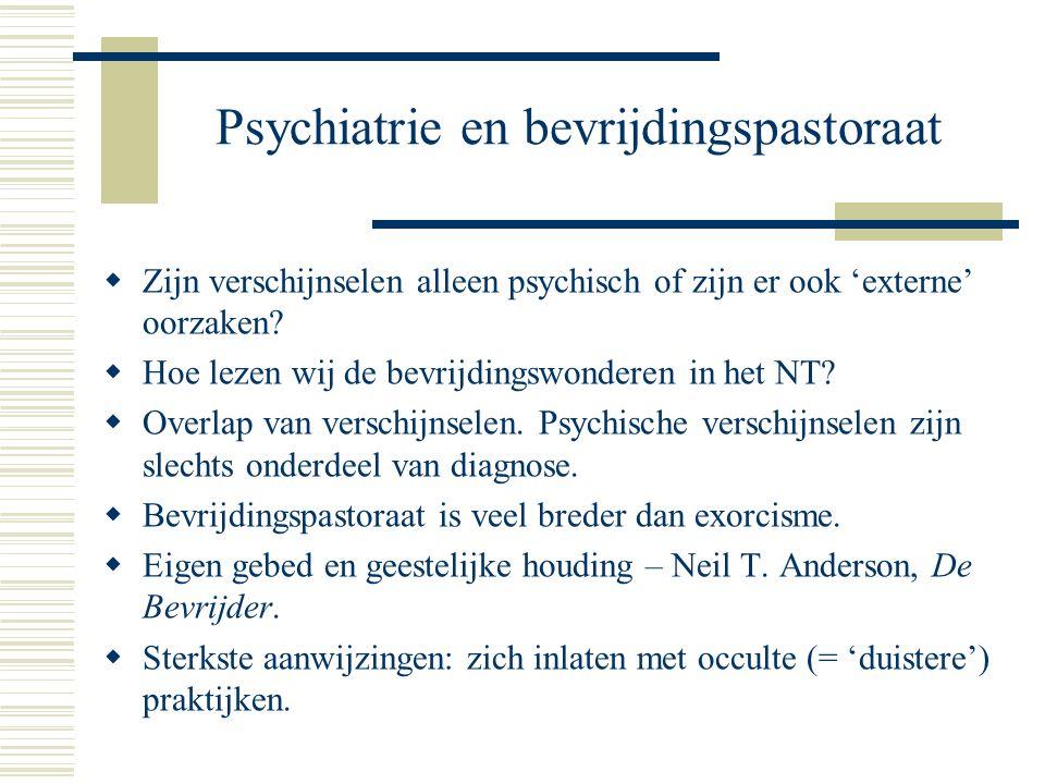Psychiatrie en bevrijdingspastoraat  Zijn verschijnselen alleen psychisch of zijn er ook 'externe' oorzaken.