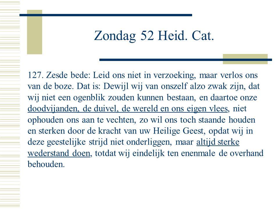 Zondag 52 Heid. Cat. 127. Zesde bede: Leid ons niet in verzoeking, maar verlos ons van de boze.
