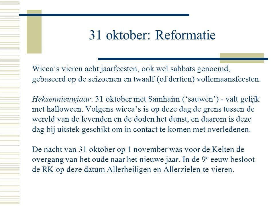 31 oktober: Reformatie Wicca's vieren acht jaarfeesten, ook wel sabbats genoemd, gebaseerd op de seizoenen en twaalf (of dertien) vollemaansfeesten.