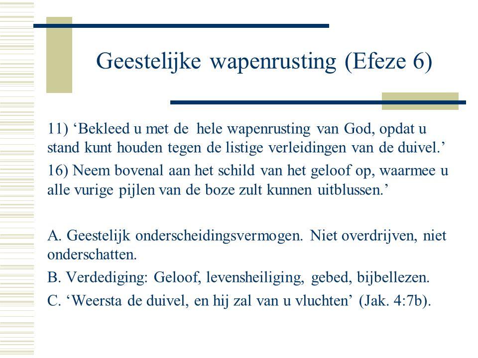 Geestelijke wapenrusting (Efeze 6) 11) 'Bekleed u met de hele wapenrusting van God, opdat u stand kunt houden tegen de listige verleidingen van de duivel.' 16) Neem bovenal aan het schild van het geloof op, waarmee u alle vurige pijlen van de boze zult kunnen uitblussen.' A.