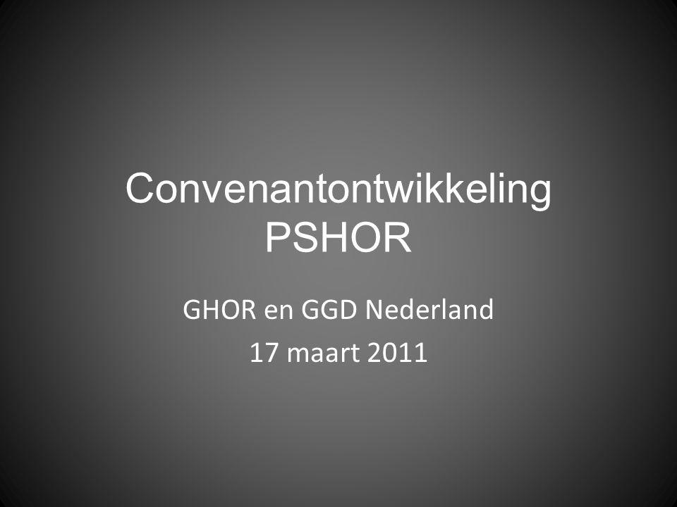 Convenantontwikkeling PSHOR GHOR en GGD Nederland 17 maart 2011