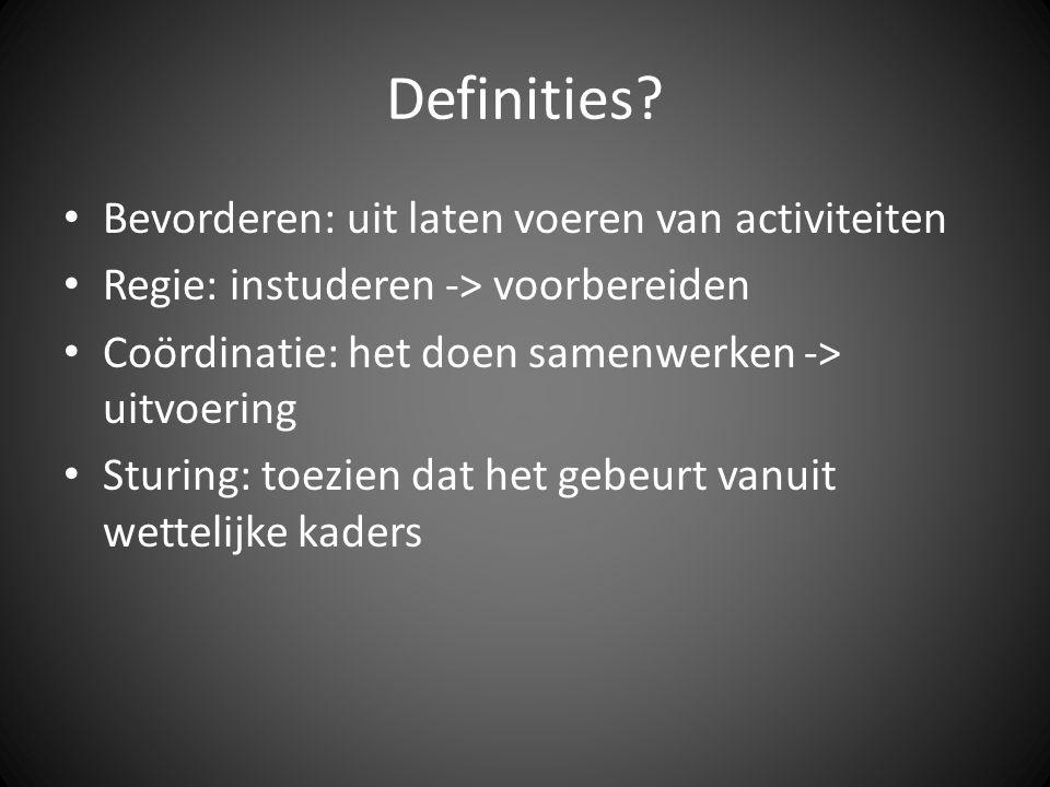 Definities? Bevorderen: uit laten voeren van activiteiten Regie: instuderen -> voorbereiden Coördinatie: het doen samenwerken -> uitvoering Sturing: t