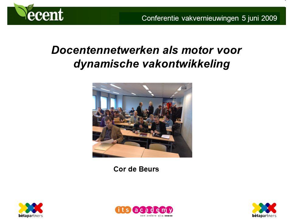 Conferentie vakvernieuwingen 5 juni 2009 Cor de Beurs Docentennetwerken als motor voor dynamische vakontwikkeling