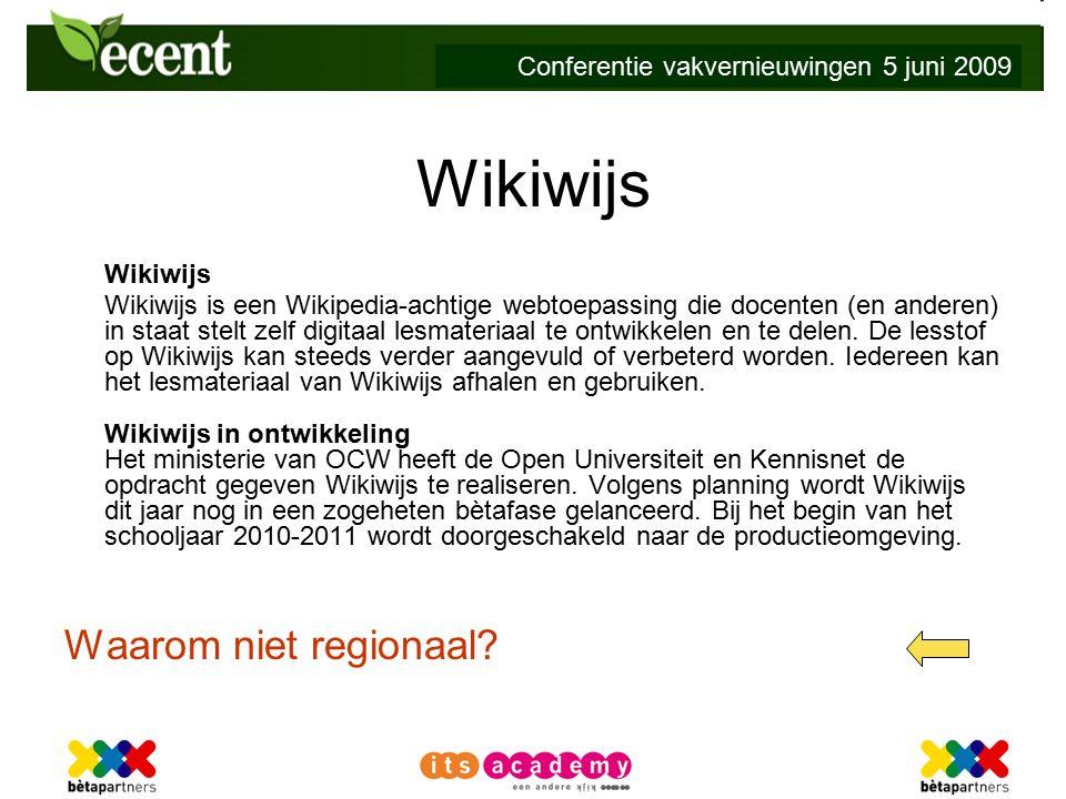 Conferentie vakvernieuwingen 5 juni 2009 Wikiwijs Wikiwijs is een Wikipedia-achtige webtoepassing die docenten (en anderen) in staat stelt zelf digitaal lesmateriaal te ontwikkelen en te delen.