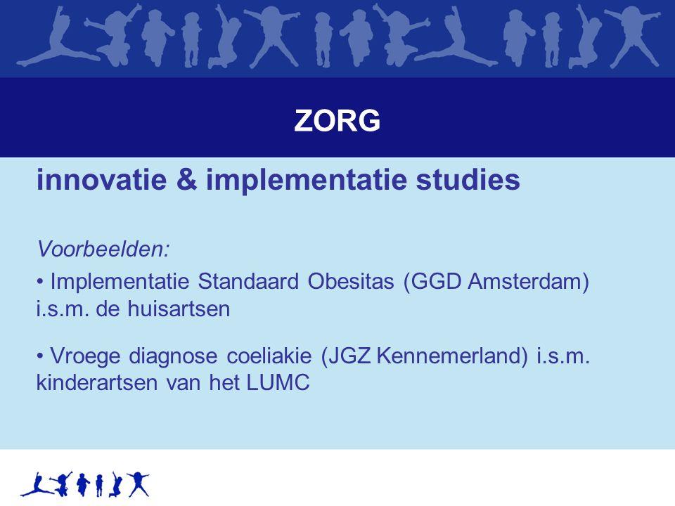 ZORG innovatie & implementatie studies Voorbeelden: Implementatie Standaard Obesitas (GGD Amsterdam) i.s.m.