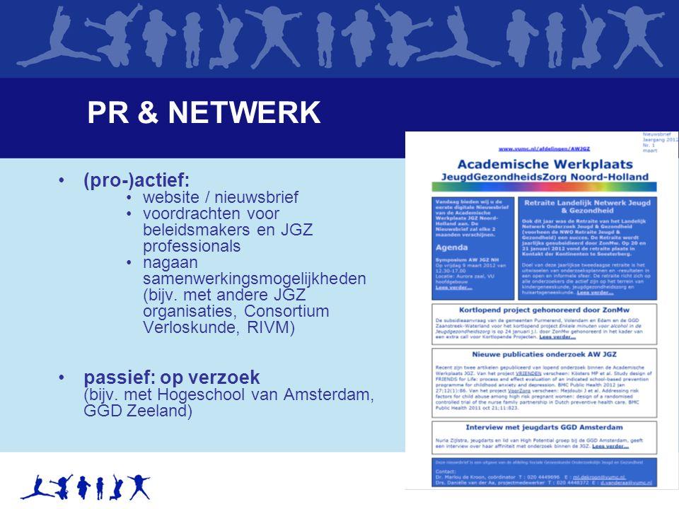 PR & NETWERK (pro-)actief: website / nieuwsbrief voordrachten voor beleidsmakers en JGZ professionals nagaan samenwerkingsmogelijkheden (bijv.