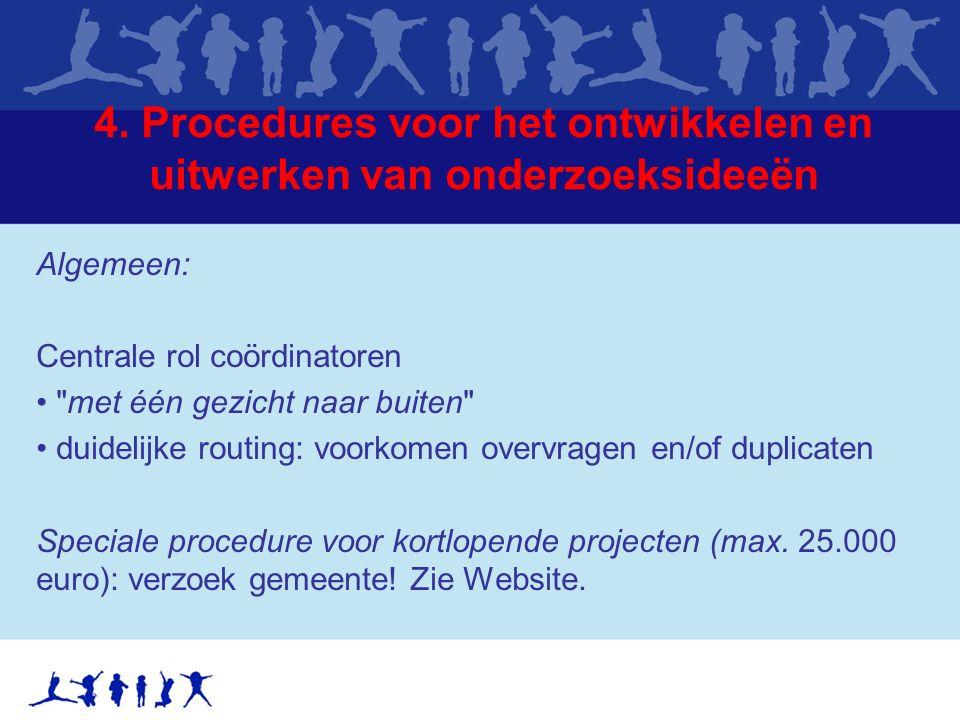 4. Procedures voor het ontwikkelen en uitwerken van onderzoeksideeën Algemeen: Centrale rol coördinatoren