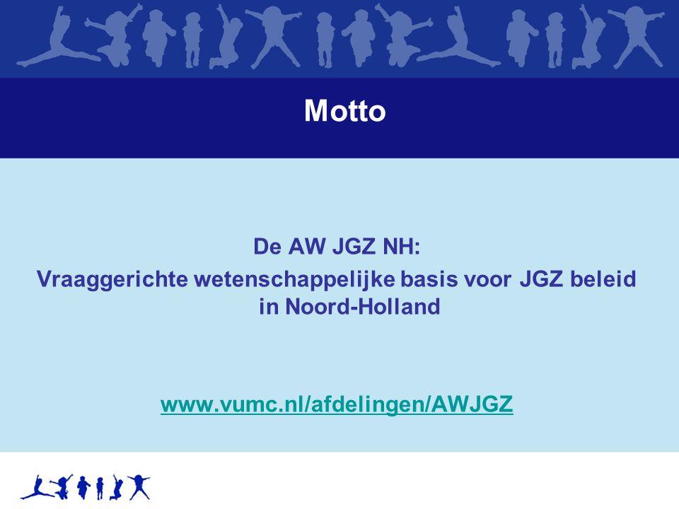 Motto De AW JGZ NH: Vraaggerichte wetenschappelijke basis voor JGZ beleid in Noord-Holland www.vumc.nl/afdelingen/AWJGZ